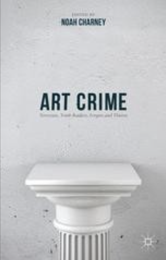 Art Crime  Terrorists, Tomb Raiders, Forgers and Thieves